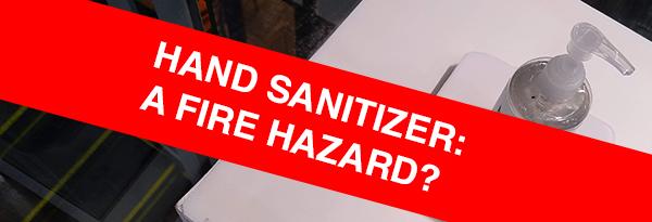 Hand Sanitizer: Is it a fire hazard?